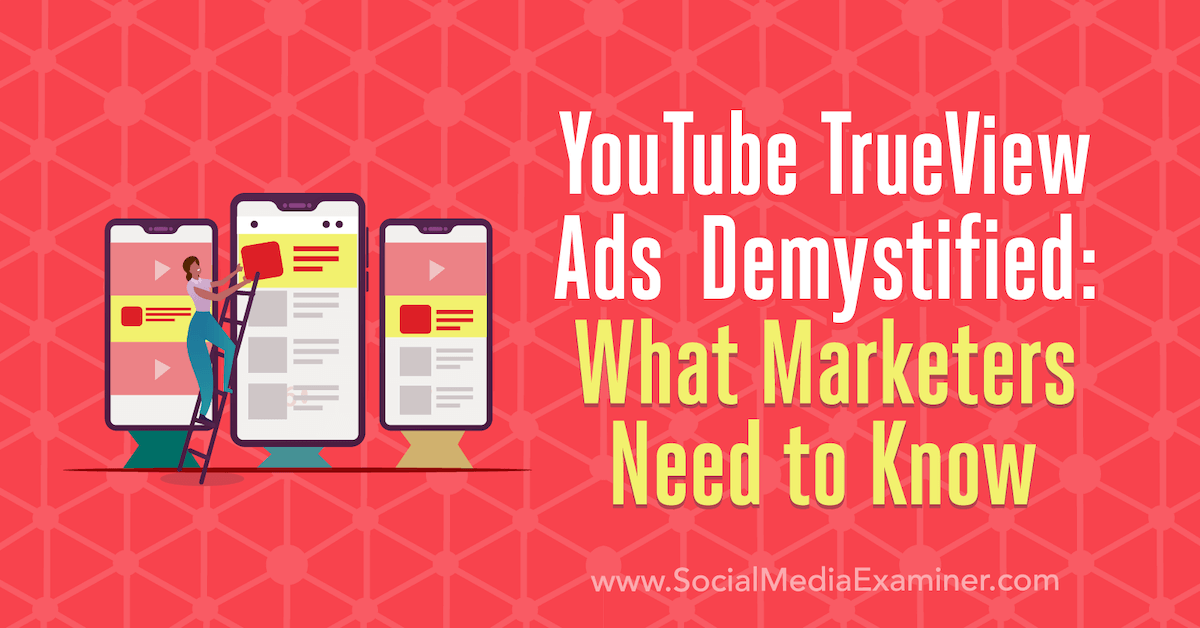 YouTube TrueView Ads Demystified: What Marketers Need to Know : Social Media Examiner