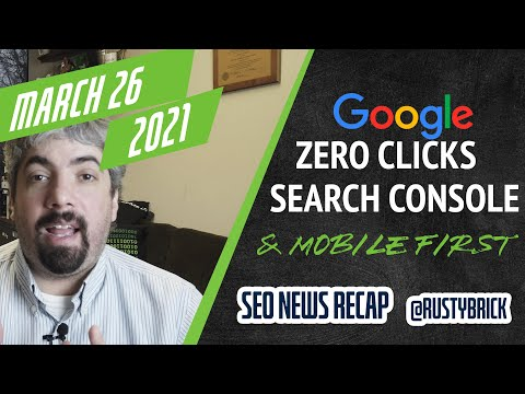 Zero Google Click Study, Final Mobile First Indexing, Page Experience Rollout & Search Console News