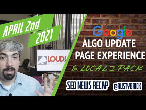 Google Algorithm Update, Page Experience FAQs, Google News Failures & Less Of A Local Pack