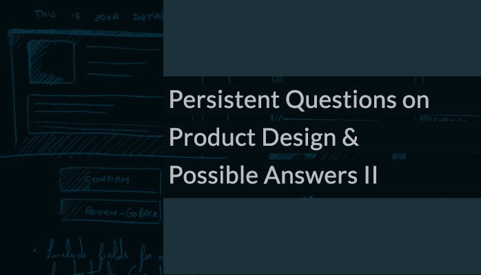 Persistent Questions on Product Design & Possible Answers II | by Pedro Canhenha | Apr, 2021