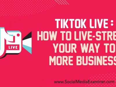 TikTok Live: How to Live-Stream Your Way to More Business : Social Media Examiner