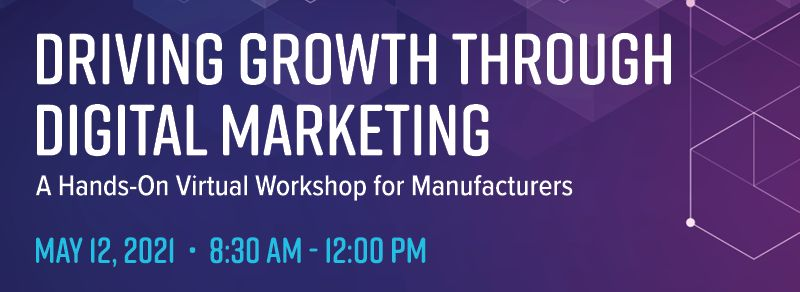 Driving Growth Through Digital Marketing: A Hands-On Virtual Workshop for Manufacturers [Clix Speakers Series]
