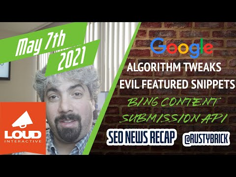 Google Algorithm Tweaks, Evil Featured Snippets, Bing Content Submission API & More