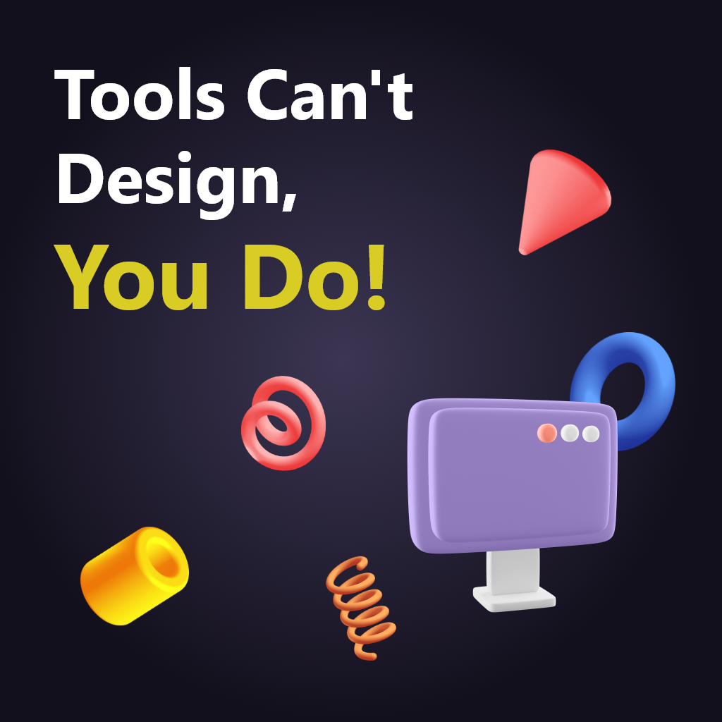 Tools can't Design, You Do!. Pick any tool for designing but your… | by Vikalp Kaushik | May, 2021
