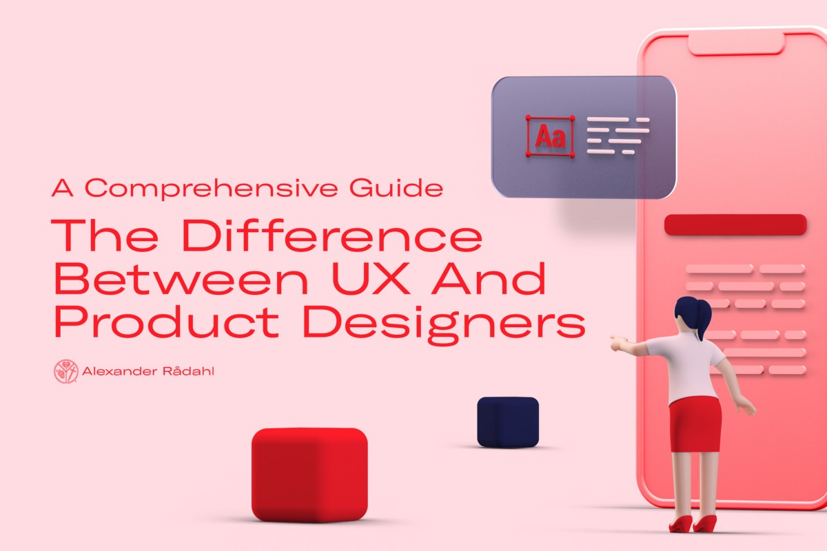 The Difference Between Product Designers And UX Designers: A Comprehensive Guide | by Alexander Rådahl | Jun, 2021