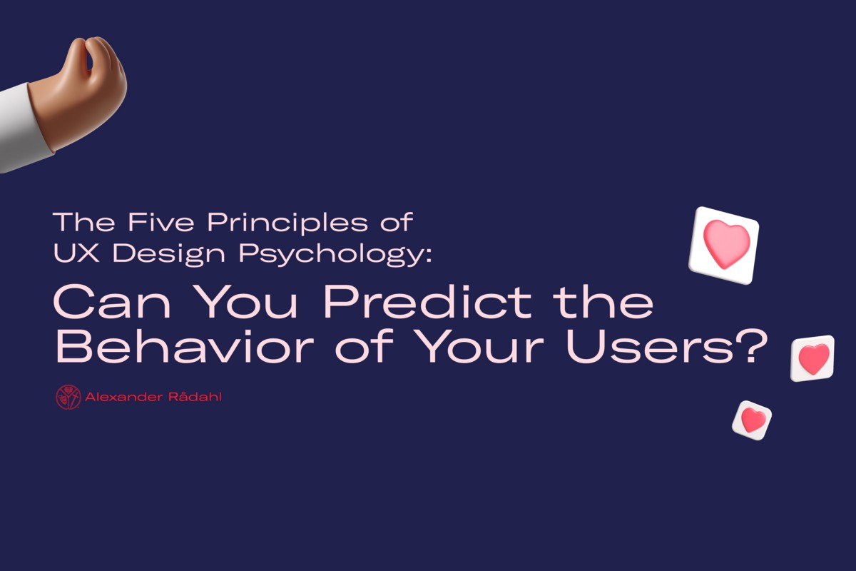 The Five Principles of UX Design Psychology: Can You Predict the Behavior of Your Users?   by Alexander Rådahl   Jun, 2021