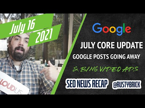 Google July Core Update Done, Posts Gone From Knowledge Panels, Microsoft Advertising Video Extensions & More