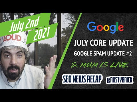 Google July Core Update, Spam Update Part Two, Ranking Changes Two Days Later & MUM Goes Live