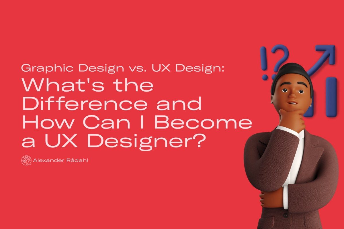 Graphic Design vs. UX Design: What's the Difference and How Do I Become a UX Designer? | by Alexander Rådahl | Jul, 2021