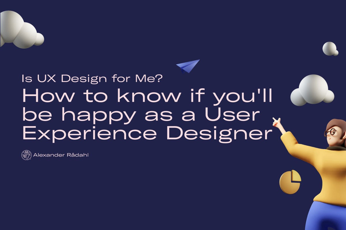 Is UX Design for Me? How to know if you'll be happy as a User Experience Designer | by Alexander Rådahl | Jul, 2021